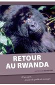 DE WETTER Bernard - Retour au Rwanda. 20 ans après, au pays des gorilles de montagne