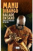 DIBANGO Manu, KELMAN Gaston (avec) - Balade en saxo. Dans les coulisses de ma vie