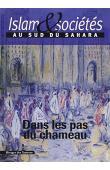 Islam & sociétés au Sud du Sahara - Nouvelle série 04 - Dans les pas du chameau