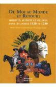 LANNI Dominique (études réunies et présentées par) -  Du moi au monde et retour : identité, altérité et ailleurs dans les années 1920 et 1930