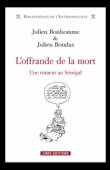 BONHOMME Julien, BONDAZ Julien - L'offrande de la mort. Une rumeur au Sénégal