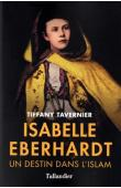 TAVERNIER Tiffany - Isabelle Eberhardt : Un destin dans l'islam