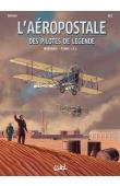 BEC Christophe, DUMAS Patrick - L'Aéropostale. Des pilotes de légende. Intégrale Tome 1: T01 à T03