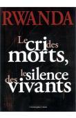 CALAIS Christophe - Rwanda. Le cri des morts, le silence des vivants