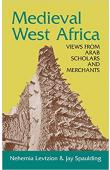 LEVTZION Nehemia, SPAULDING Jay - Medieval West Africa. Views from Arab Scholars and Merchants