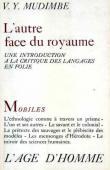 MUDIMBE V. Y. (Vumbi Yoka ou Valentin Yves) - L'autre face du royaume : Une introduction à la critique des langages en folie