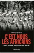 LORMIER Dominique - C'est nous les Africains: L'épopée de l'armée française d'Afrique. 1940-1945