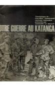 TRINQUIER Colonel, DUCHEMIN Jacques (témoignages de), LE BAILLY Jacques (présentés par) - Notre guerre au Katanga