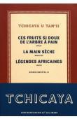 TCHICAYA U TAM'SI Gérald-Félix, MONGO-MBOUSSA Boniface (édition présentée et préparée par) - Œuvres complètes, III - Ces fruits si doux de l'arbre à pain - La main sèche - Légendes africaines