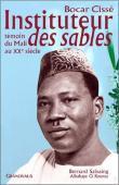 CISSE Bocar, SALVAING Bernard, KOUNTA Albakaye Ousmane - Bocar Cissé, instituteur des sables : Témoin du Mali au XXe siècle