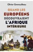 GRENOUILLEAU Olivier - Quand les européens découvraient l'Afrique intérieure