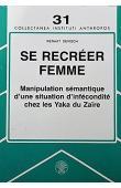 DEVISCH Renaat - Se recréer femme: Manipulation sémantique d'une situation d'infécondité chez les Yaka du Zaire