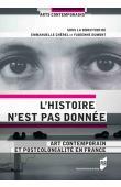 DUMONT Fabienne, CHEREL Emmanuelle (sous la direction de) - L'histoire n'est pas donnée. Art contemporain et postcolonialité en France