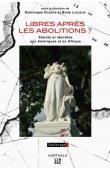 ROGERS Dominique, LESUEUR Boris (sous la direction de) - Libres après les abolitions ? Statuts et identités aux Amériques et en Afrique