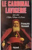 RENAULT François - La Cardinal Lavigerie. L'Eglise, l'Afrique et la France, 1825-1892