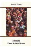 PRIVAT André - Moukala entre Noirs et Blancs - Cameroun,1957-1959