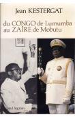 KESTERGAT Jean - Du Congo de Lumumba au Zaïre de Mobutu