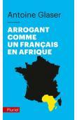 GLASER Antoine - Arrogant comme un français en Afrique