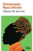NGOZI ADICHIE Chimamanda - Autour du cou (réédition 2018)