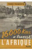 FROMENTIN Pierre - 16.000 km à travers l'Afrique. Raid Méditerranée - Le Cap (1950-51)