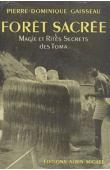 GAISSEAU Pierre-Dominique - Forêt sacrée. Magie et rites secrets des Toma