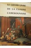 GRIMALDI Jean, BIKIA Alexandrine - Le grand livre de la cuisine camerounaise