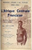 CHEVALIER Auguste - L'Afrique Centrale Française. Mission Chari - Lac Tchad. 1902-1904. Récit du voyage de la mission