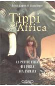 ROBERT Sylvie, DEGRE Alain - Tippi of Africa. La petite fille qui parle aux animaux
