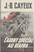 CAYEUX J.-B. - L'agent spécial au Biafra
