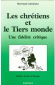 CABEDOCHE Bertrand - Les chrétiens et le tiers-monde: une fidélité critique