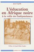 CAPELLE Jean - L'éducation en Afrique noire à la veille des indépendances (1946-1958)