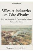 DUBRESSON Alain - Villes et industries en Côte d'Ivoire. Pour une géographie de l'accumulation urbaine