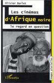 BARLET Olivier - Les cinémas d'Afrique noire: le regard en question
