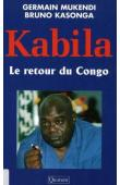 MUKENDI Germain, KASONGA Bruno - Kabila, le retour du Congo
