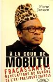 JANSSEN Pierre - A la cour de Mobutu