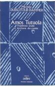 DUSSUTOUR-HAMMER Michèle - Amos Tutuola: Tradition orale et écriture du conte