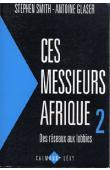 SMITH Stephen, GLASER Antoine - Ces messieurs Afrique; 2/ Des réseaux aux lobbies