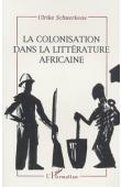 SCHUERKENS Ulrike - La colonisation dans la littérature africaine: essai de reconstruction d'une réalité sociale