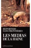 REPORTERS SANS FRONTIERES, DE LA BROSSE Renaud de - Les médias de la haine