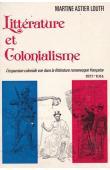 ASTIER LOUTFI Martine - Littérature et colonialisme. L'expansion coloniale vue dans la littérature romanesque française. 1871-1914