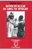 CROS Michèle - Anthropologie du sang en Afrique. Essai d'hématologie symbolique chez les Lobi du Burkina Faso et de Côte d'Ivoire