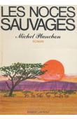 PLANCHON Michel - Les noces sauvages