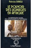 SABELLI Fabrizio - Le pouvoir des lignages en Afrique: la reproduction sociale des communautés du Nord-Ghana