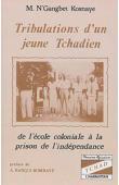 N'GANGBET KOSNAYE Michel - Tribulations d'un jeune tchadien. De l'école coloniale à la prison de l'indépendance