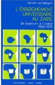 VERHAEGEN Benoit - L'enseignement universitaire au Zaïre: De Louvanium à l'UNAZA (1958-1978)
