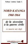 KABUYA LUMUNA SANDO Célestin - Nord-Katanga, 1960-1964: de la sécession à la guerre civile. Le meurtre des chefs