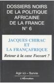 Dossiers Noirs - 06 / Jacques Chirac et la Françafrique: retour à la case Foccart ?