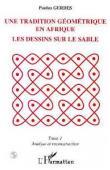 GERDES Paulus - Une tradition géométrique en Afrique: les dessins sur le sable. Tome 1, analyse et reconstruction