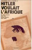 KUM'A NDUMBE III Alexandre - Hitler voulait l'Afrique. Les plans secrets pour une Afrique fasciste (1933-1945)