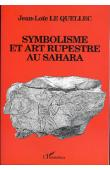 LE QUELLEC Jean-Loïc - Symbolisme et art rupestre au Sahara